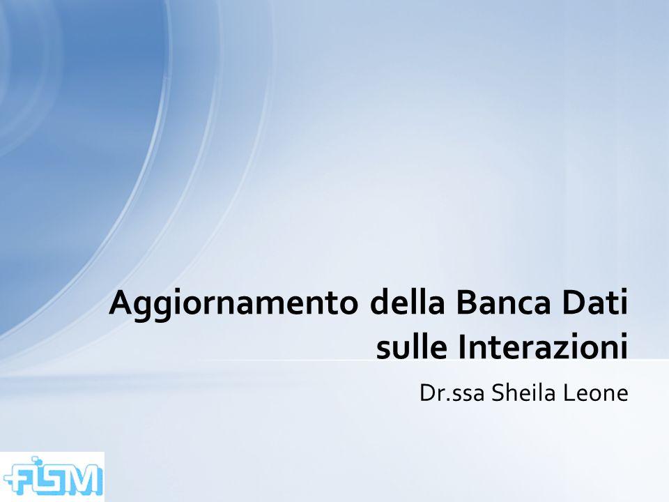 Assemblea Annuale Soci FISM – Roma – 05 Maggio 201215 Dr.ssa Sheila Leone Aggiornamento della Banca Dati sulle Interazioni