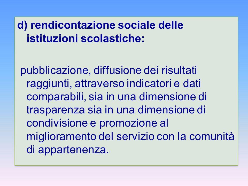 d) rendicontazione sociale delle istituzioni scolastiche: pubblicazione, diffusione dei risultati raggiunti, attraverso indicatori e dati comparabili,