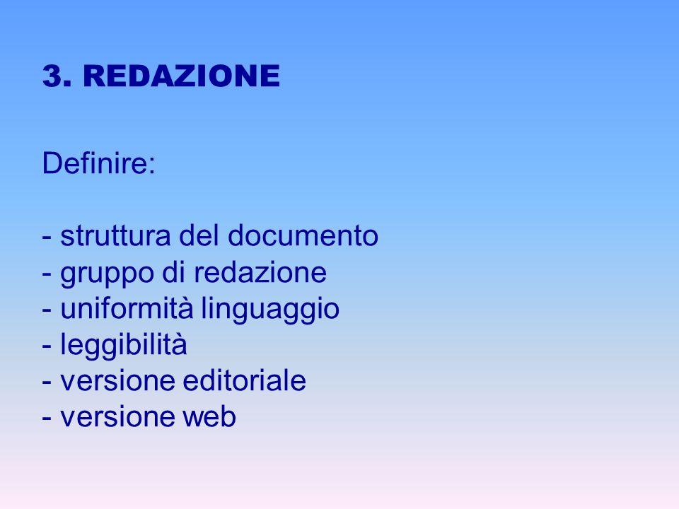 3. REDAZIONE Definire: - struttura del documento - gruppo di redazione - uniformità linguaggio - leggibilità - versione editoriale - versione web