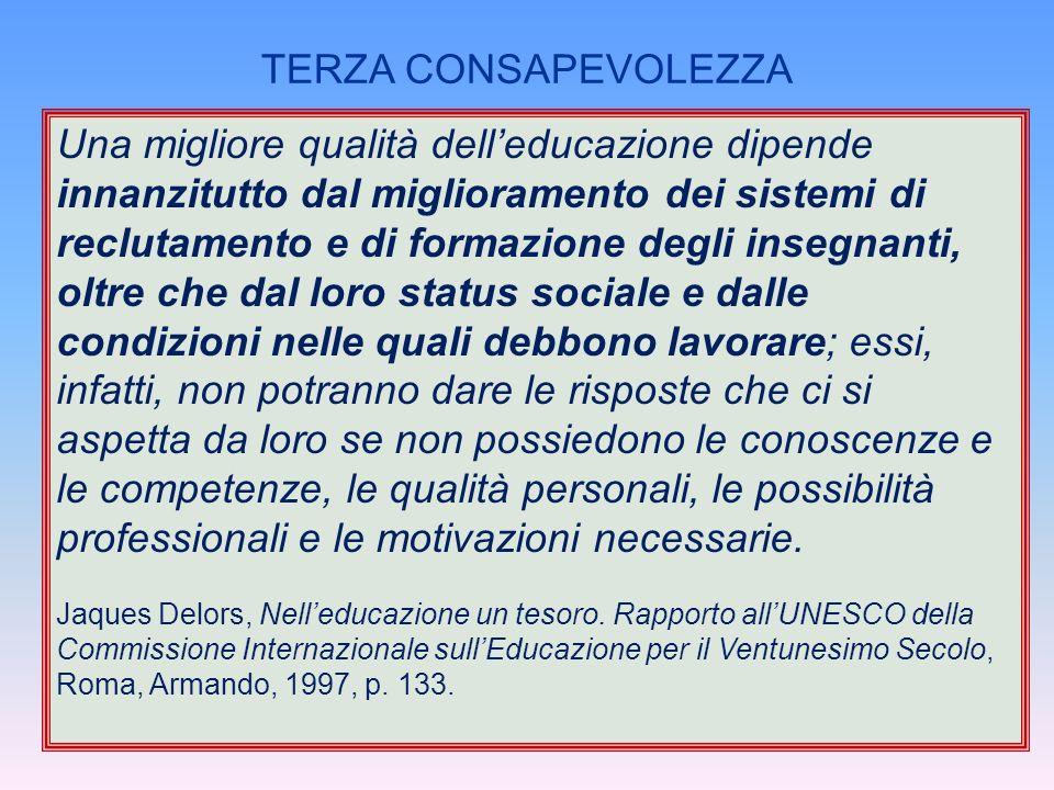Una migliore qualità delleducazione dipende innanzitutto dal miglioramento dei sistemi di reclutamento e di formazione degli insegnanti, oltre che dal