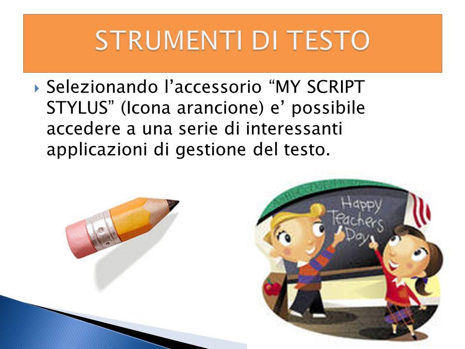 Selezionando laccessorio MY SCRIPT STYLUS (Icona arancione) e possibile accedere a una serie di interessanti applicazioni di gestione del testo.