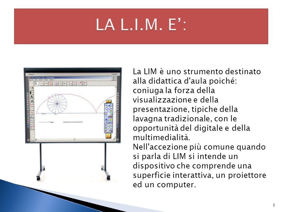 3 La LIM è uno strumento destinato alla didattica d'aula poiché: coniuga la forza della visualizzazione e della presentazione, tipiche della lavagna t