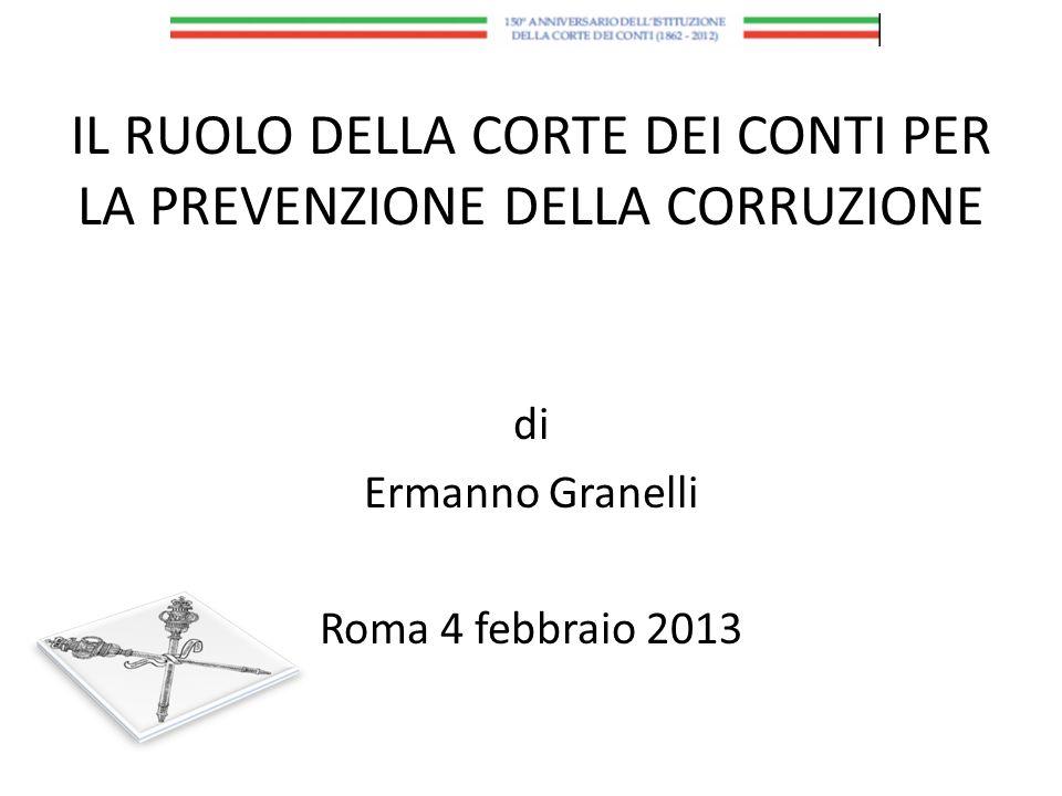 IL RUOLO DELLA CORTE DEI CONTI PER LA PREVENZIONE DELLA CORRUZIONE di Ermanno Granelli Roma 4 febbraio 2013