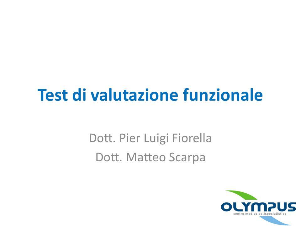 Test di valutazione funzionale Dott. Pier Luigi Fiorella Dott. Matteo Scarpa
