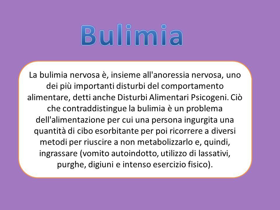 La bulimia nervosa è, insieme all'anoressia nervosa, uno dei più importanti disturbi del comportamento alimentare, detti anche Disturbi Alimentari Psi
