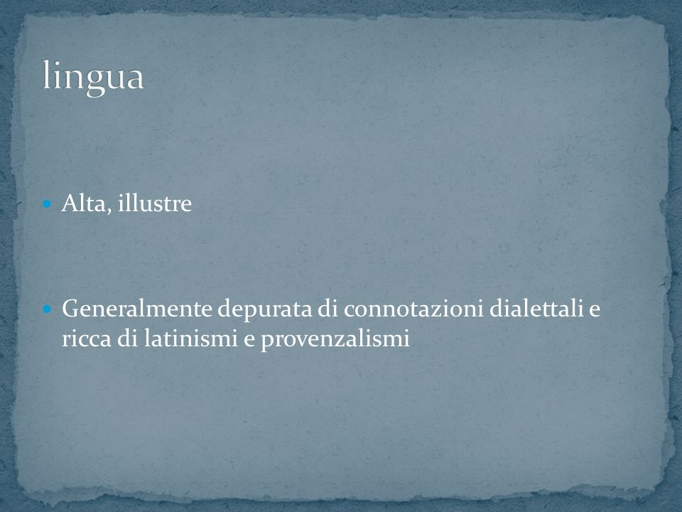 Alta, illustre Generalmente depurata di connotazioni dialettali e ricca di latinismi e provenzalismi