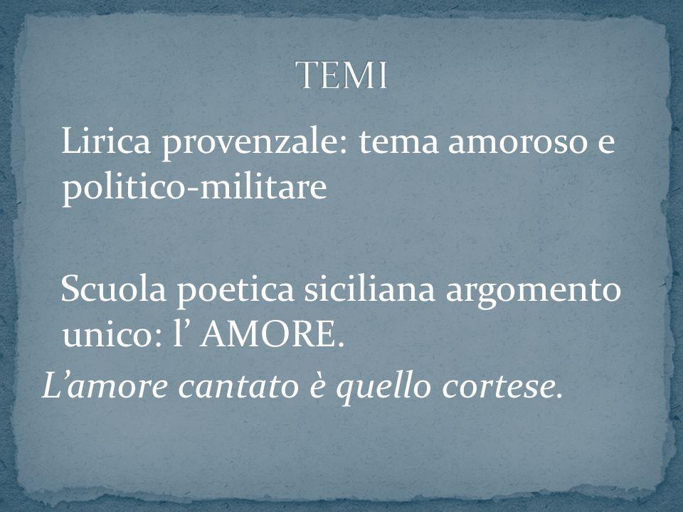 Lirica provenzale: tema amoroso e politico-militare Scuola poetica siciliana argomento unico: l AMORE. Lamore cantato è quello cortese.