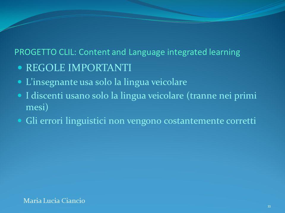 PROGETTO CLIL: Content and Language integrated learning REGOLE IMPORTANTI Linsegnante usa solo la lingua veicolare I discenti usano solo la lingua vei