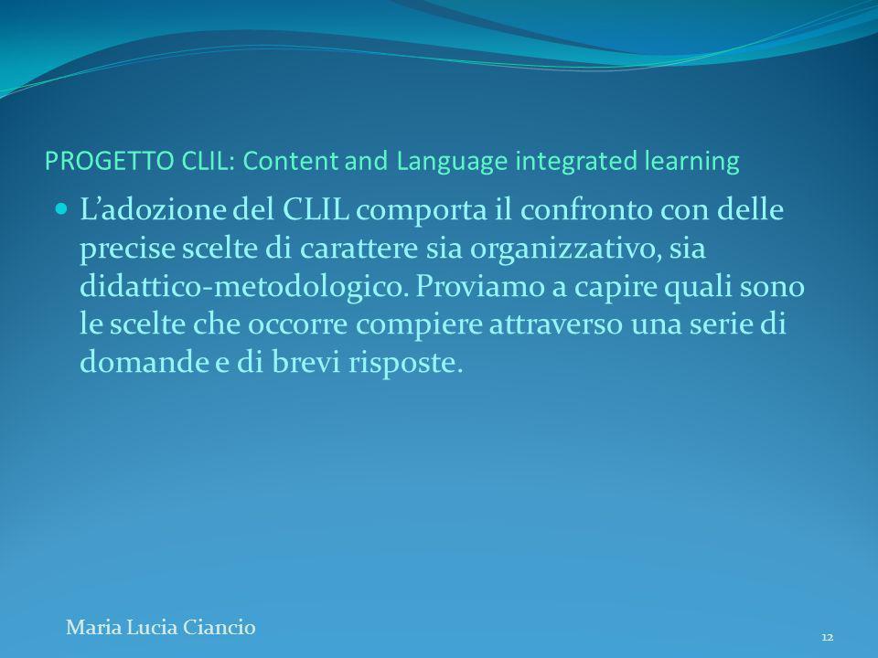PROGETTO CLIL: Content and Language integrated learning Ladozione del CLIL comporta il confronto con delle precise scelte di carattere sia organizzati