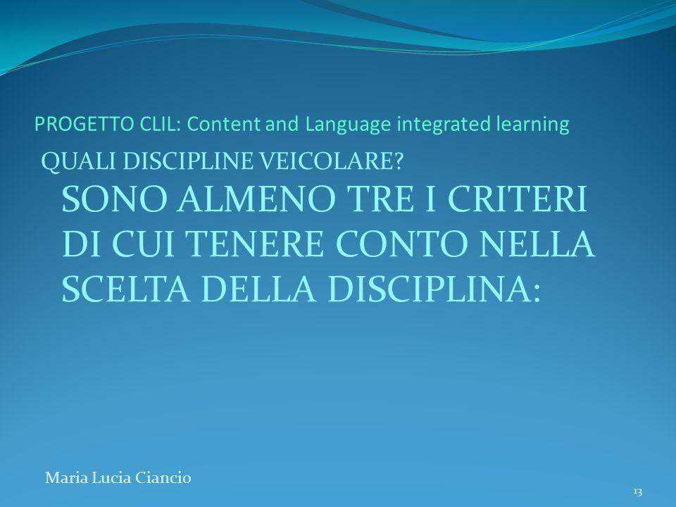 PROGETTO CLIL: Content and Language integrated learning QUALI DISCIPLINE VEICOLARE? SONO ALMENO TRE I CRITERI DI CUI TENERE CONTO NELLA SCELTA DELLA D