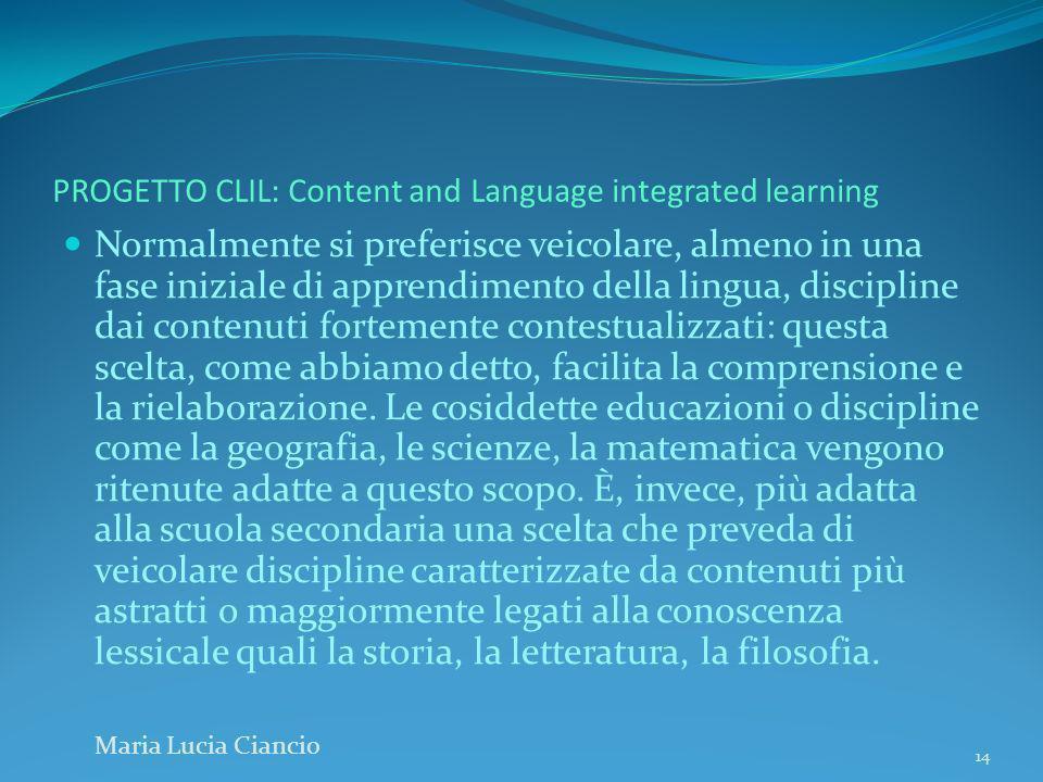 PROGETTO CLIL: Content and Language integrated learning Normalmente si preferisce veicolare, almeno in una fase iniziale di apprendimento della lingua