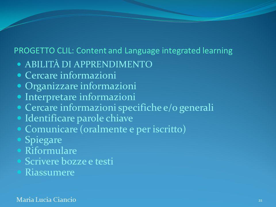 PROGETTO CLIL: Content and Language integrated learning ABILITÀ DI APPRENDIMENTO Cercare informazioni Organizzare informazioni Interpretare informazio