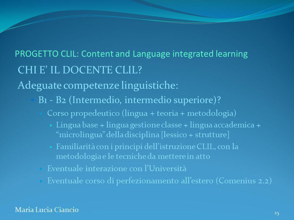 PROGETTO CLIL: Content and Language integrated learning CHI E IL DOCENTE CLIL? Adeguate competenze linguistiche: B1 - B2 (Intermedio, intermedio super