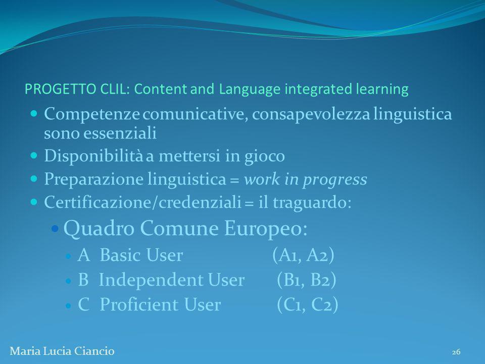PROGETTO CLIL: Content and Language integrated learning Competenze comunicative, consapevolezza linguistica sono essenziali Disponibilità a mettersi i