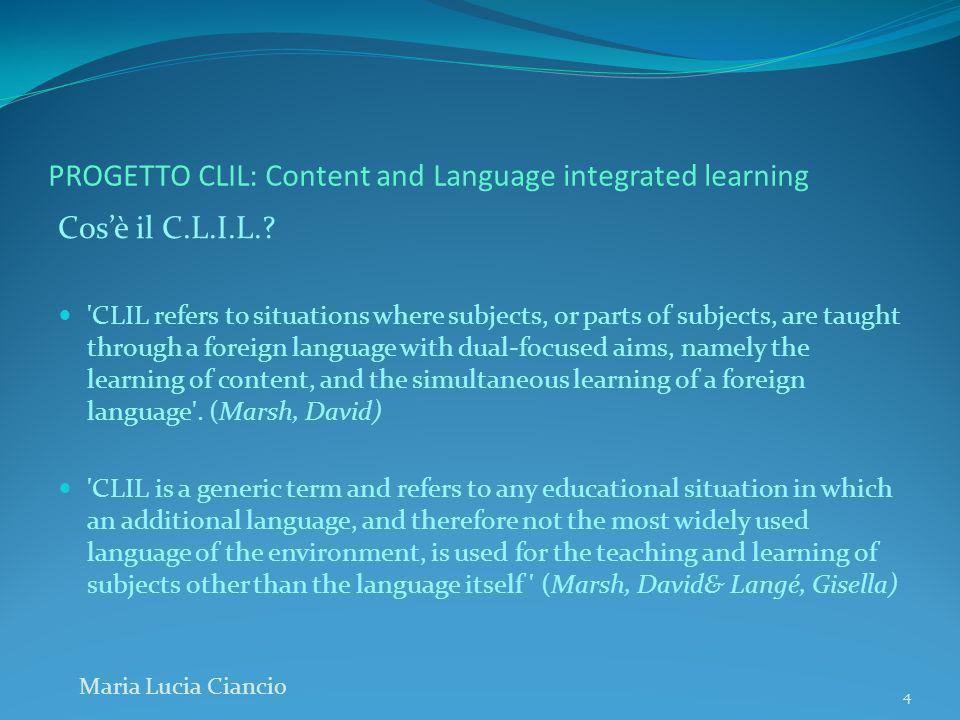 PROGETTO CLIL: Content and Language integrated learning RAPPORTO TRA LINGUA VEICOLARE E CONTENUTI DISCIPLINARI Nel CLIL gli obiettivi linguistici convivono accanto a quelli disciplinari e vanno perseguiti simultaneamente.