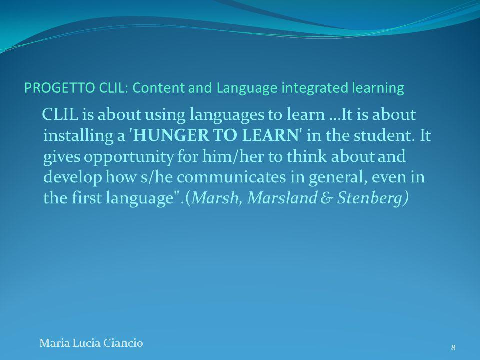 PROGETTO CLIL: Content and Language integrated learning CLIL is about using languages to learn …It is about installing a 'HUNGER TO LEARN' in the stud