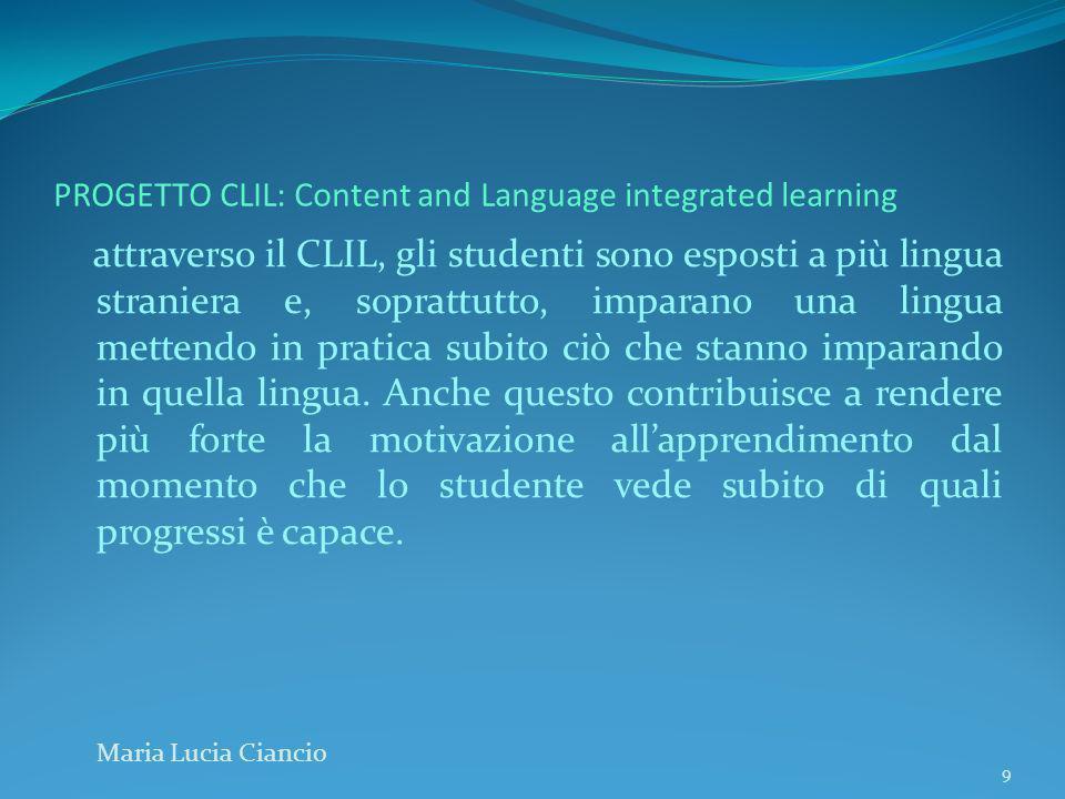 PROGETTO CLIL: Content and Language integrated learning attraverso il CLIL, gli studenti sono esposti a più lingua straniera e, soprattutto, imparano