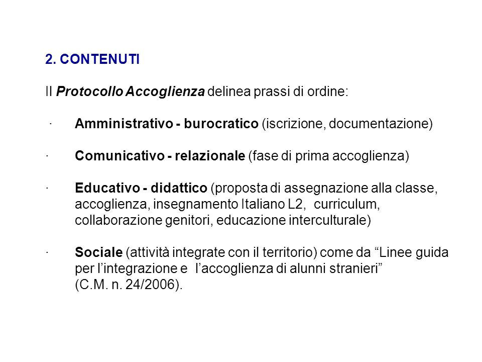 2. CONTENUTI Il Protocollo Accoglienza delinea prassi di ordine: · Amministrativo - burocratico (iscrizione, documentazione) · Comunicativo - relazion