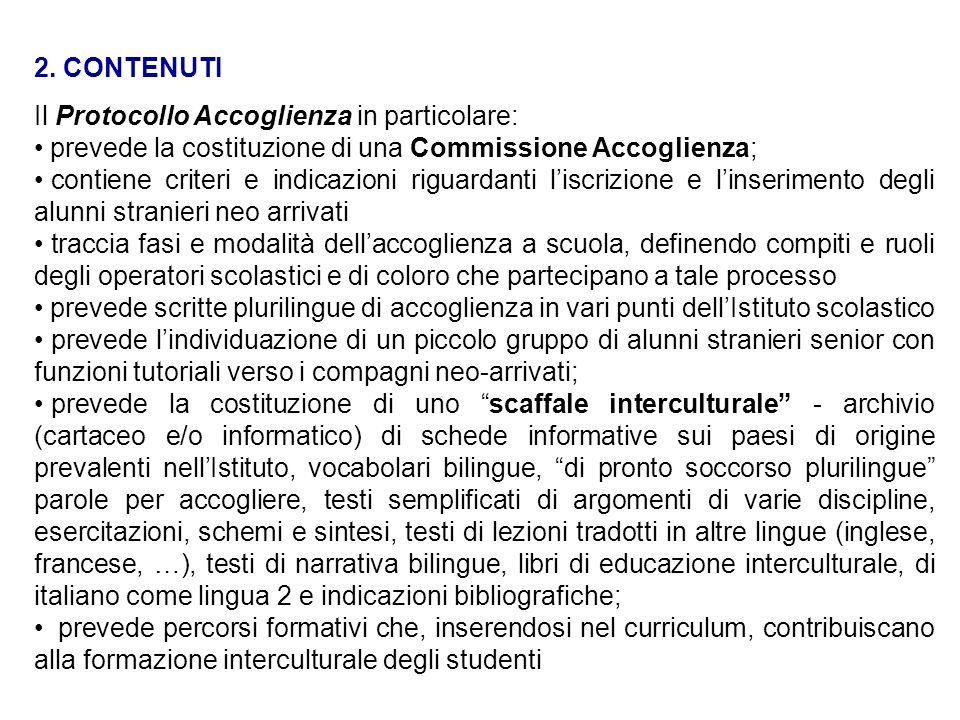 2. CONTENUTI Il Protocollo Accoglienza in particolare: prevede la costituzione di una Commissione Accoglienza; contiene criteri e indicazioni riguarda