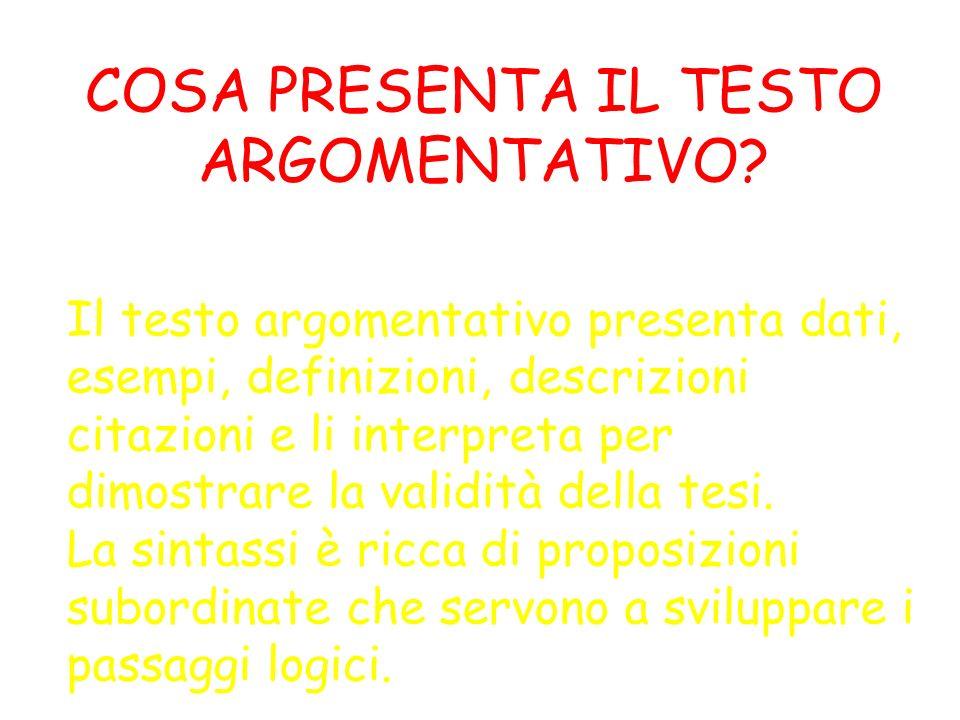 Il testo argomentativo presenta dati, esempi, definizioni, descrizioni citazioni e li interpreta per dimostrare la validità della tesi. La sintassi è