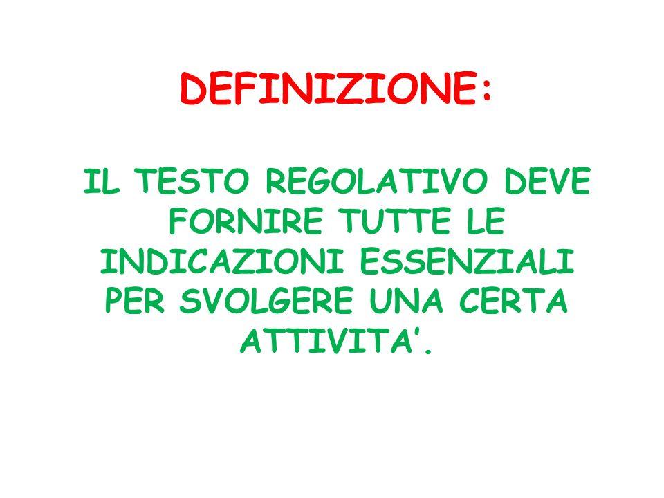 DEFINIZIONE: IL TESTO REGOLATIVO DEVE FORNIRE TUTTE LE INDICAZIONI ESSENZIALI PER SVOLGERE UNA CERTA ATTIVITA.