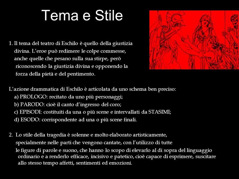 Tema e Stile 1. Il tema del teatro di Eschilo è quello della giustizia divina. Leroe può redimere le colpe commesse, anche quelle che pesano sulla sua