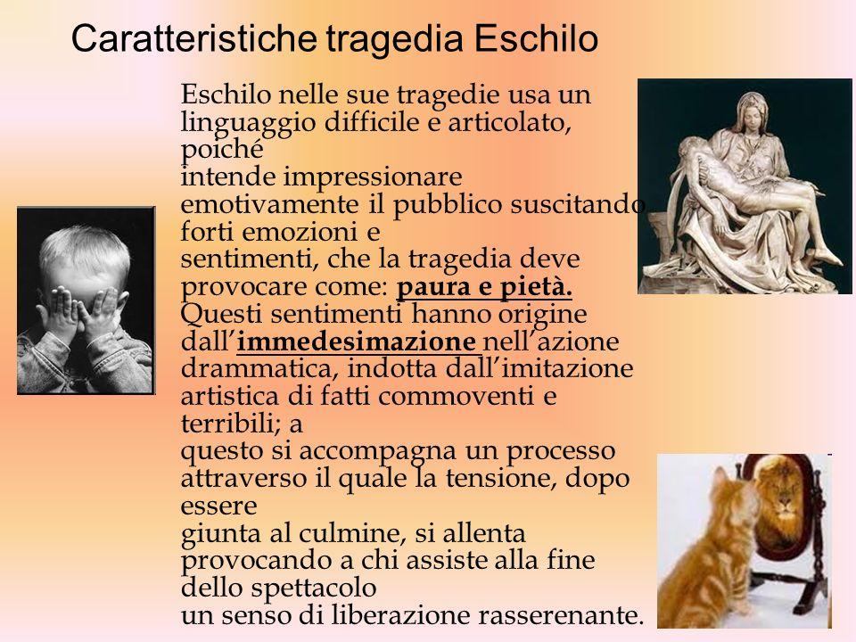 Caratteristiche tragedia Eschilo Eschilo nelle sue tragedie usa un linguaggio difficile e articolato, poiché intende impressionare emotivamente il pub
