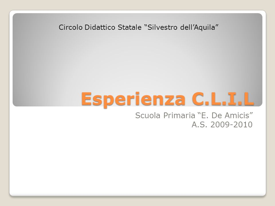 Esperienza C.L.I.L Scuola Primaria E. De Amicis A.S. 2009-2010 Circolo Didattico Statale Silvestro dellAquila