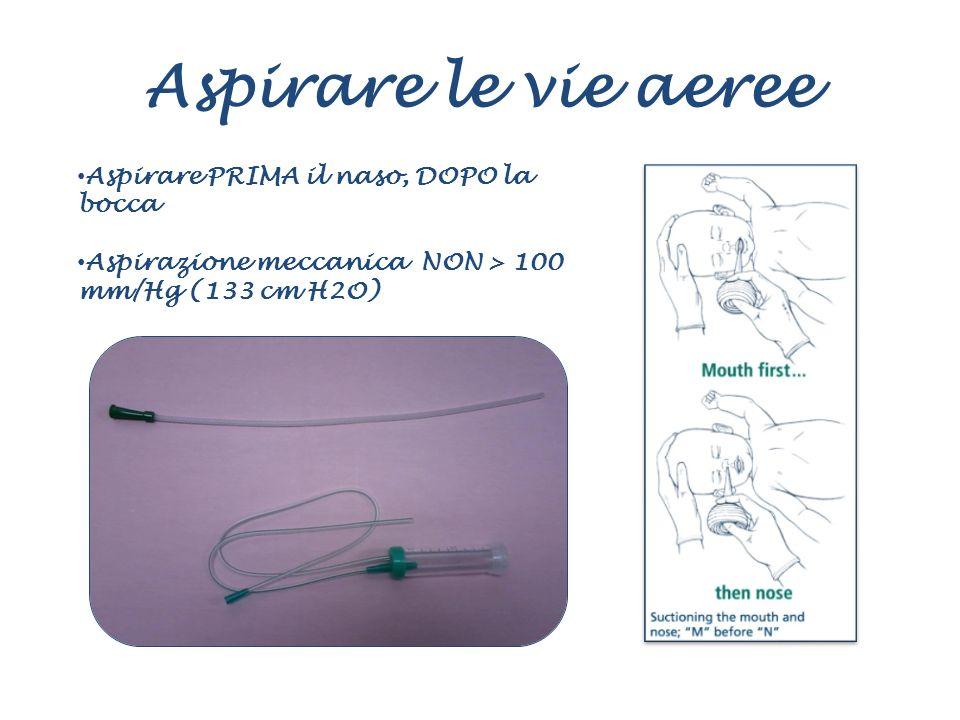 Aspirare le vie aeree Aspirare PRIMA il naso, DOPO la bocca Aspirazione meccanica NON > 100 mm/Hg (133 cm H2O)