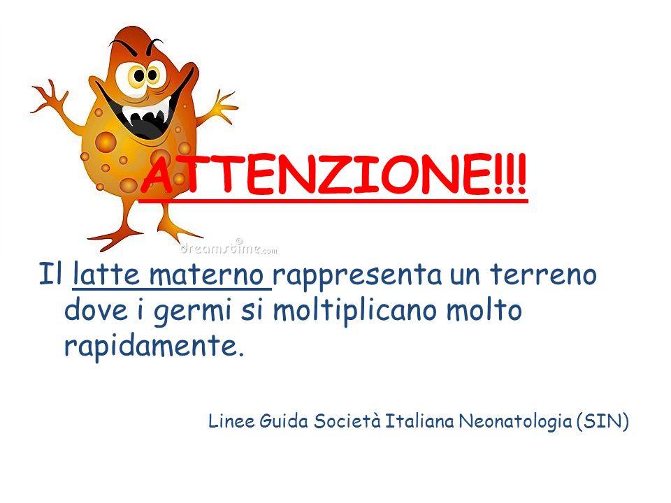 ATTENZIONE!!! Il latte materno rappresenta un terreno dove i germi si moltiplicano molto rapidamente. Linee Guida Società Italiana Neonatologia (SIN)