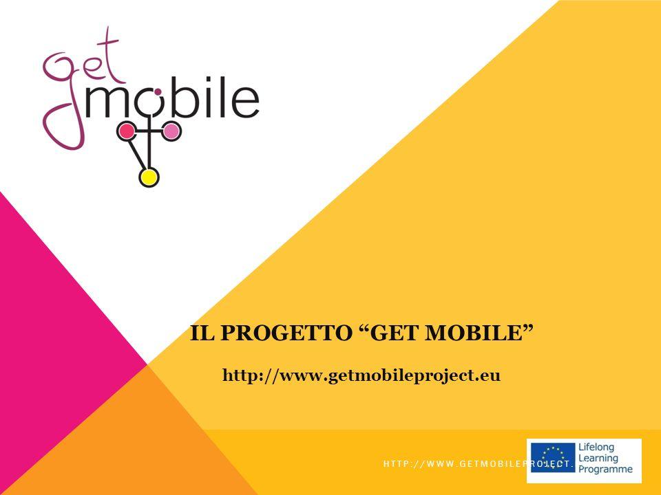 IL PROGETTO GET MOBILE http://www.getmobileproject.eu HTTP://WWW.GETMOBILEPROJECT.EU