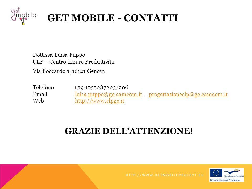 GET MOBILE - CONTATTI Dott.ssa Luisa Puppo CLP – Centro Ligure Produttività Via Boccardo 1, 16121 Genova Telefono +39 1055087203/206 Email luisa.puppo@ge.camcom.it – progettazioneclp@ge.camcom.it Web http://www.clpge.itluisa.puppo@ge.camcom.itprogettazioneclp@ge.camcom.ithttp://www.clpge.it GRAZIE DELLATTENZIONE.
