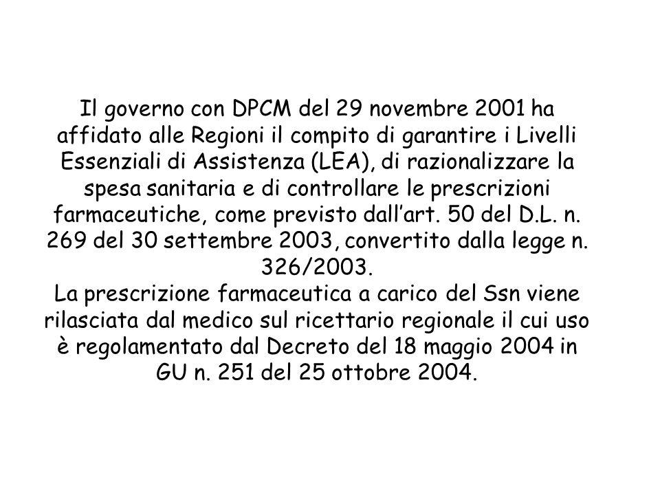 Il governo con DPCM del 29 novembre 2001 ha affidato alle Regioni il compito di garantire i Livelli Essenziali di Assistenza (LEA), di razionalizzare la spesa sanitaria e di controllare le prescrizioni farmaceutiche, come previsto dallart.
