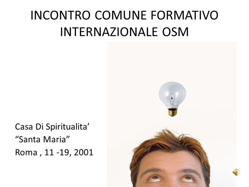 INCONTRO COMUNE FORMATIVO INTERNAZIONALE OSM Casa Di Spiritualita Santa Maria Roma, 11 -19, 2001