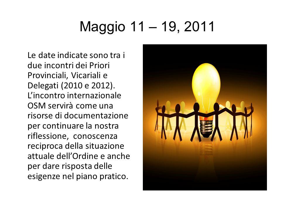 Maggio 11 – 19, 2011 Le date indicate sono tra i due incontri dei Priori Provinciali, Vicariali e Delegati (2010 e 2012). Lincontro internazionale OSM