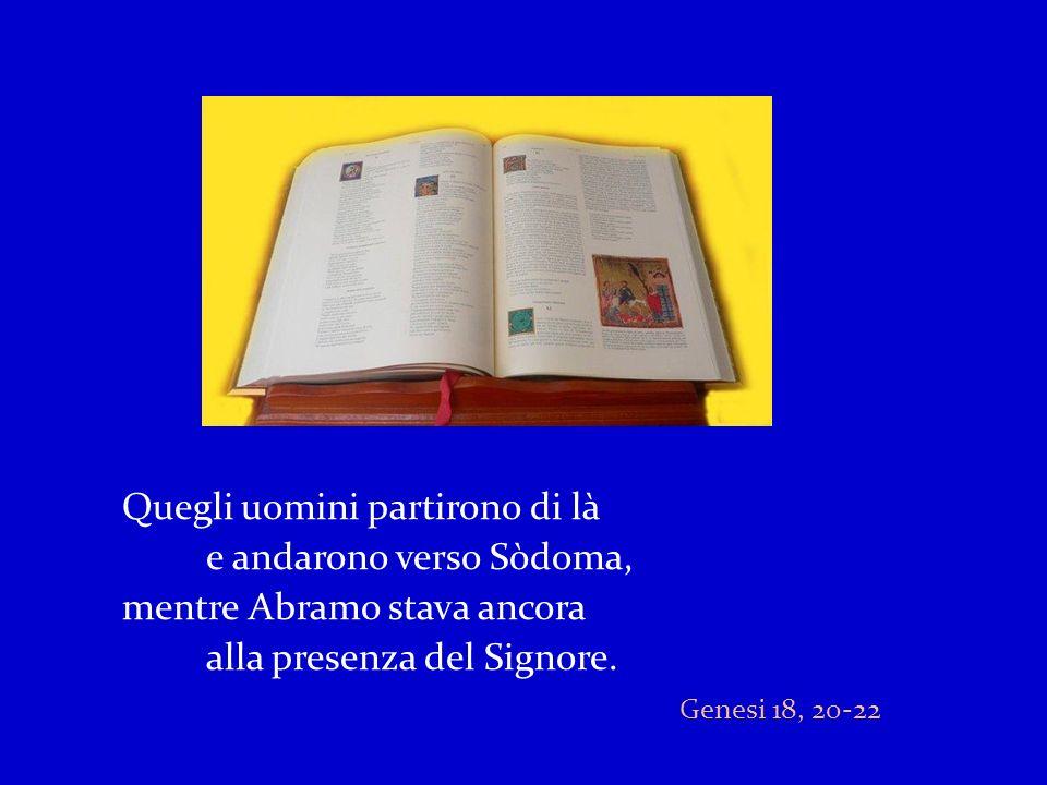 Disse allora il Signore: Il grido di Sòdoma e Gomorra è troppo grande e il loro peccato è molto grave.