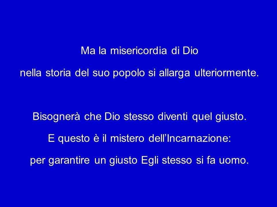 Ma la misericordia di Dio nella storia del suo popolo si allarga ulteriormente.