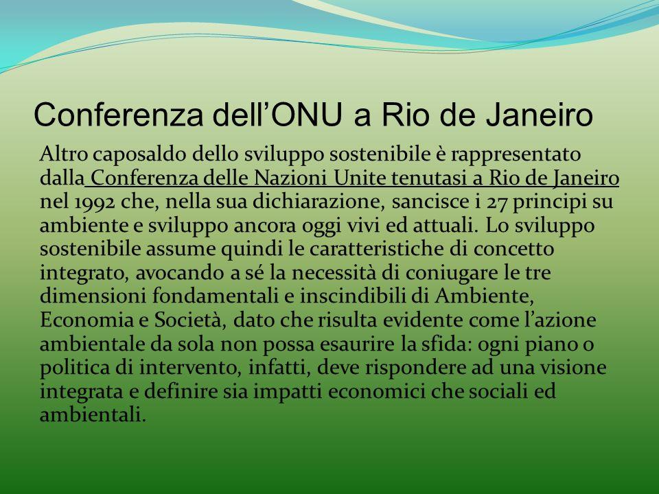 Conferenza dellONU a Rio de Janeiro Altro caposaldo dello sviluppo sostenibile è rappresentato dalla Conferenza delle Nazioni Unite tenutasi a Rio de