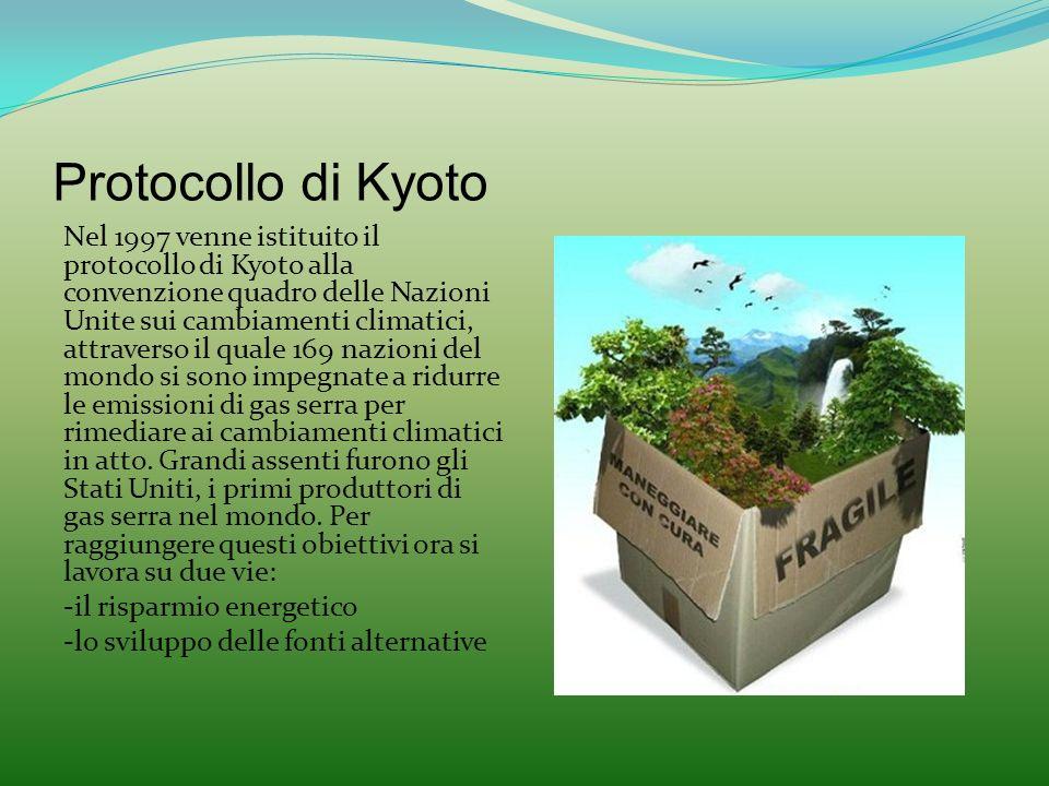 Protocollo di Kyoto Nel 1997 venne istituito il protocollo di Kyoto alla convenzione quadro delle Nazioni Unite sui cambiamenti climatici, attraverso