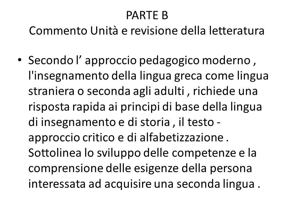 PARTE B Commento Unità e revisione della letteratura Secondo l approccio pedagogico moderno, l'insegnamento della lingua greca come lingua straniera o