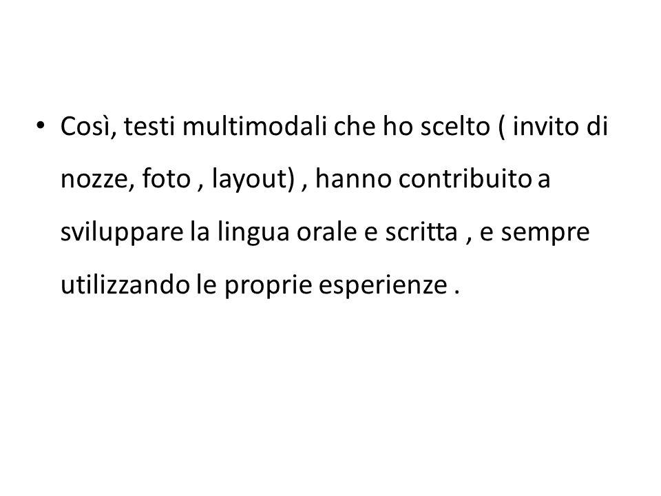 Così, testi multimodali che ho scelto ( invito di nozze, foto, layout), hanno contribuito a sviluppare la lingua orale e scritta, e sempre utilizzando
