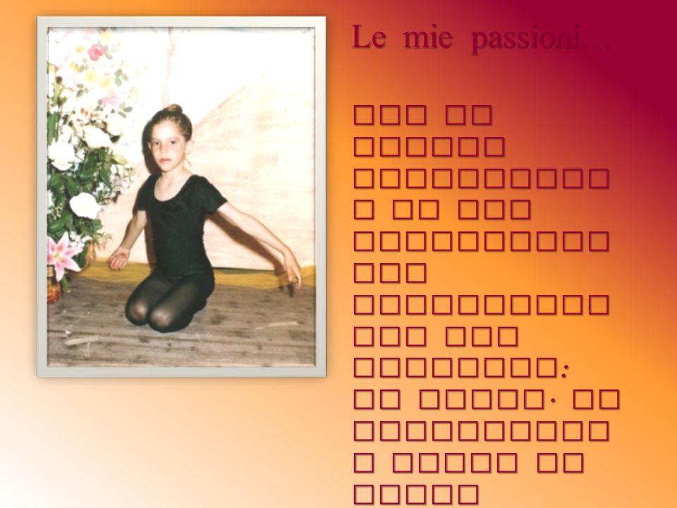 Le mie passioni… Qui mi vedete immortalat a in una fotografia che testimonia una mia passione : la danza. Ho frequentat o corsi di danza classica e mo