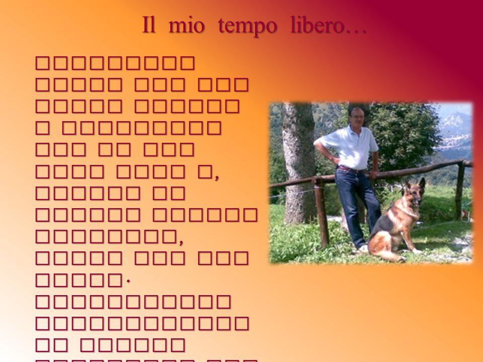 Il mio tempo libero… Trascorro parte del mio tempo libero a passeggio con il mio cane Wolf e, quando il lavoro glielo permette, anche con mio padre. S