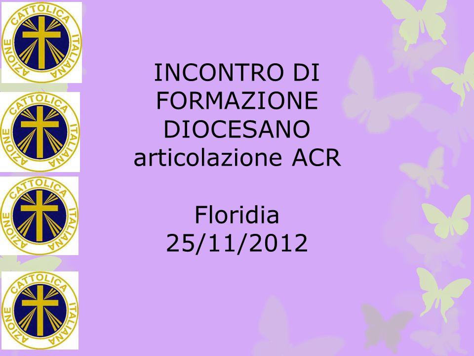 INCONTRO DI FORMAZIONE DIOCESANO articolazione ACR Floridia 25/11/2012