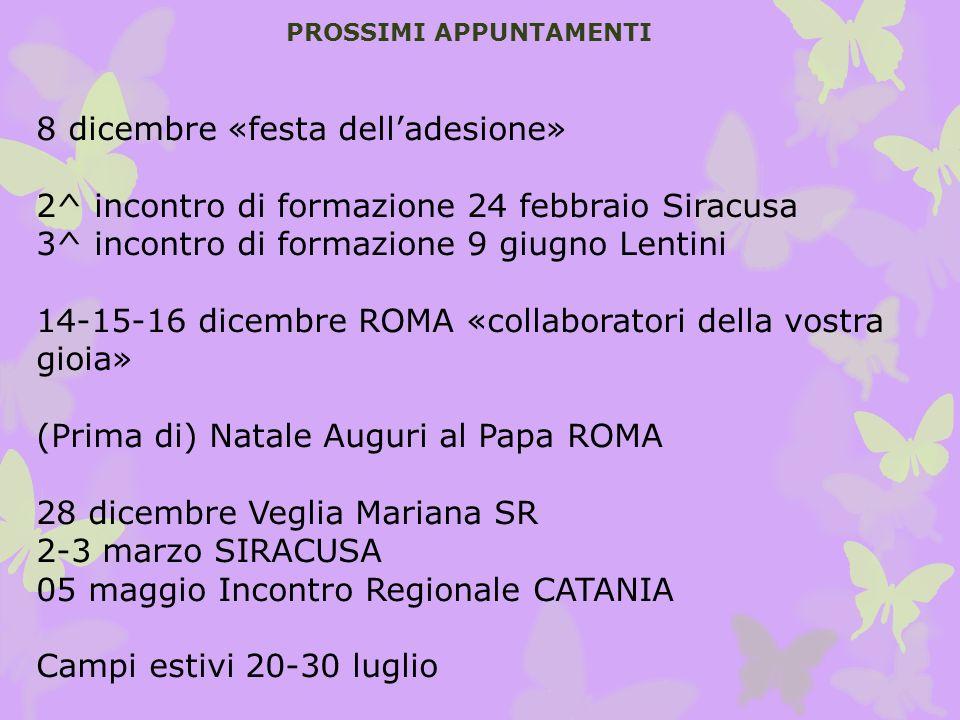 PROSSIMI APPUNTAMENTI 8 dicembre «festa delladesione» 2^ incontro di formazione 24 febbraio Siracusa 3^ incontro di formazione 9 giugno Lentini 14-15-