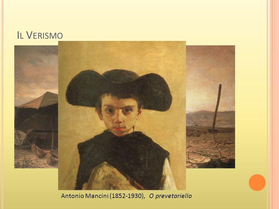 I L V ERISMO Teofilo Patini (1842-1906), Vanga e latte Antonio Mancini (1852-1930), O prevetariello
