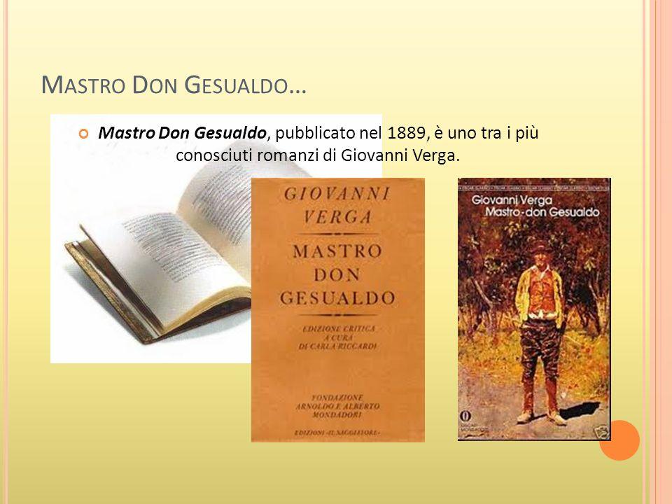 M ASTRO D ON G ESUALDO … Mastro Don Gesualdo, pubblicato nel 1889, è uno tra i più conosciuti romanzi di Giovanni Verga.