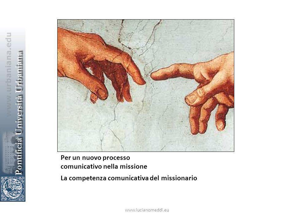 Per un nuovo processo comunicativo nella missione La competenza comunicativa del missionario www.lucianomeddi.eu