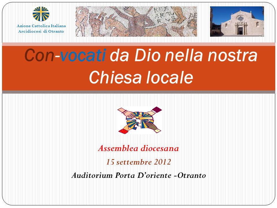Assemblea diocesana 15 settembre 2012 Auditorium Porta Doriente -Otranto Con-vocati da Dio nella nostra Chiesa locale Azione Cattolica Italiana Arcidi