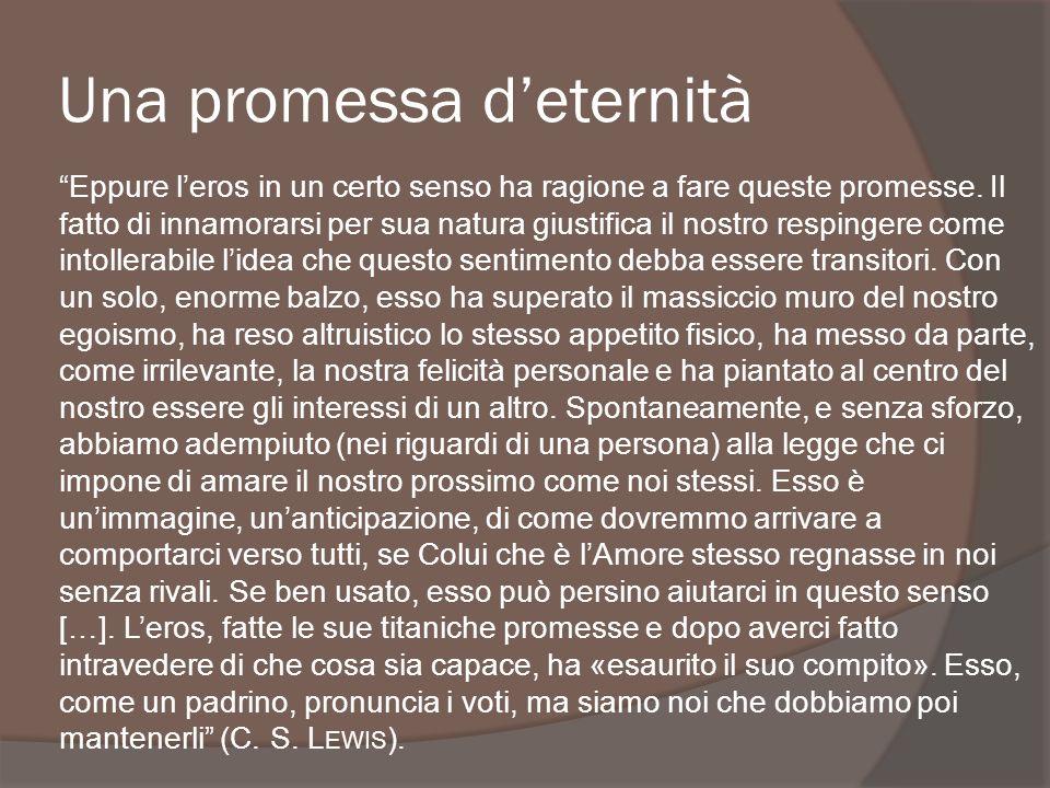 Una promessa deternità Eppure leros in un certo senso ha ragione a fare queste promesse. Il fatto di innamorarsi per sua natura giustifica il nostro r